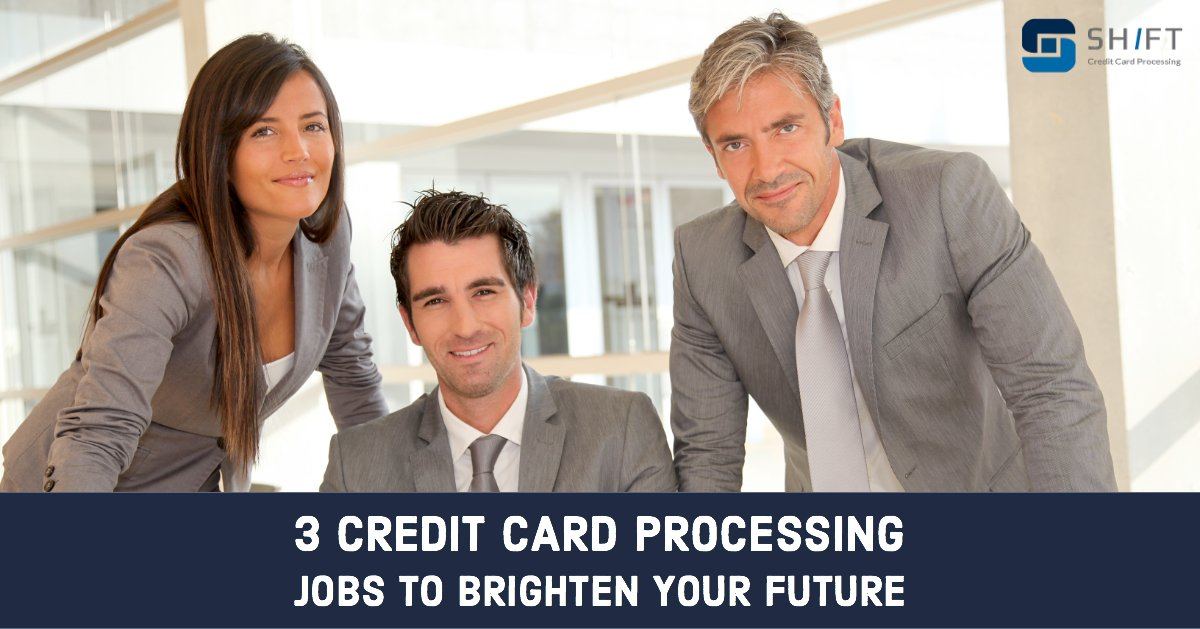 Credit card processing jobs can brighten your future